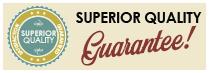Superior Quality Guarantee!